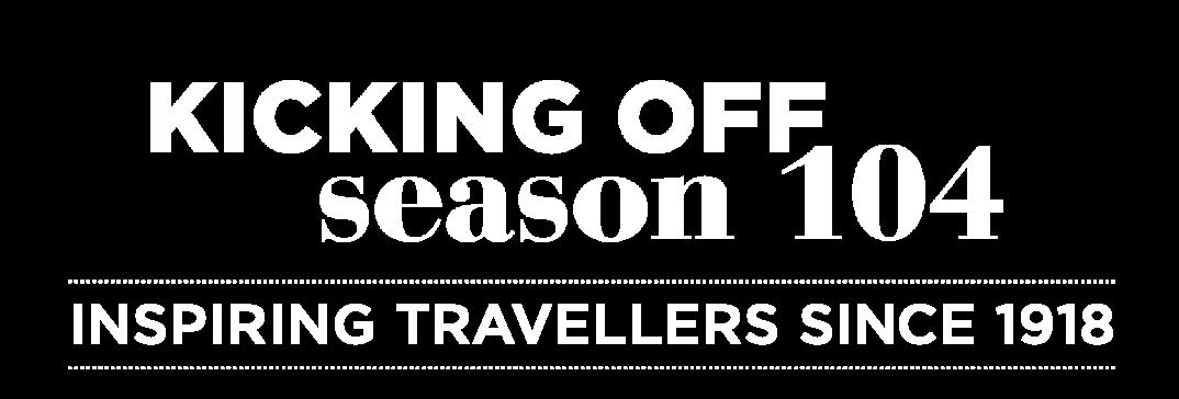 Kicking Off Season 104   Inspiring Travelers Since 1918